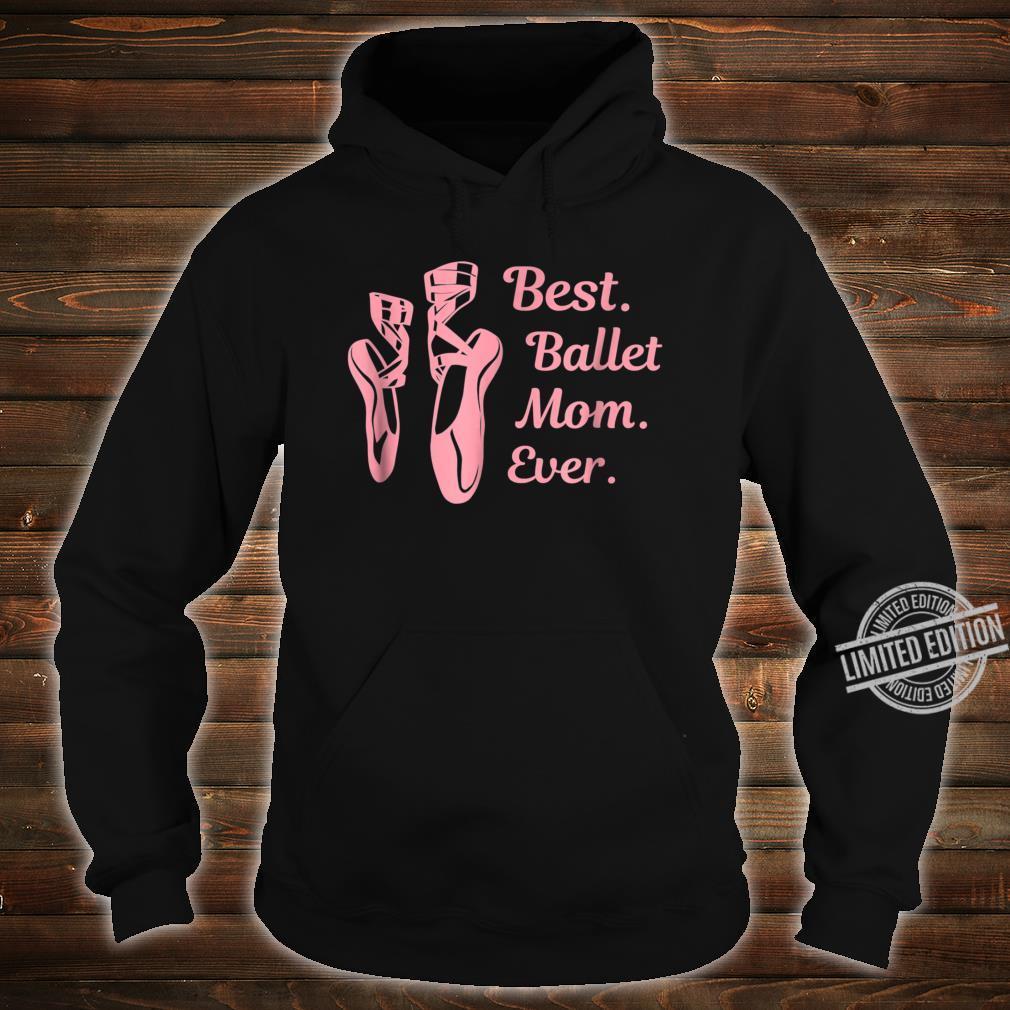 Ballet Dance Shirt, Best Ballet Mom Ever Ballerina Shirt hoodie