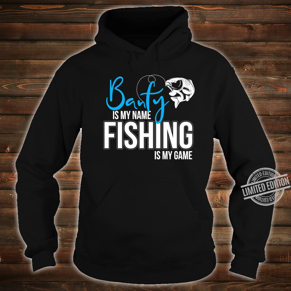 Banfy is my Name Fishing is My Game Shirt hoodie