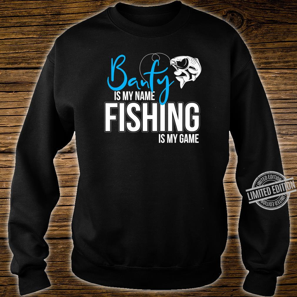 Banfy is my Name Fishing is My Game Shirt sweater